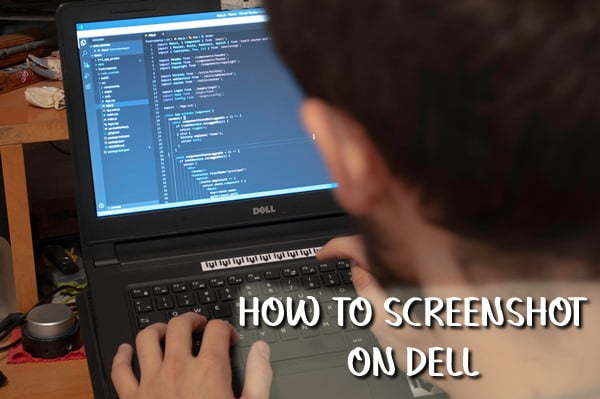 How to Take a Screenshot On a Dell Laptop, Desktop Computer or Tablet (2020)