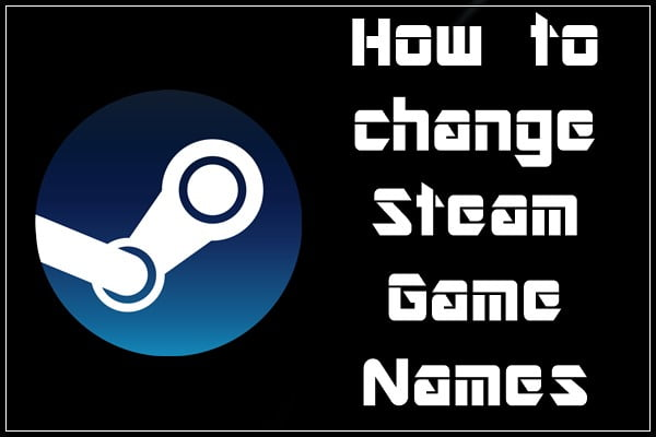 How to Change Steam Game Names?