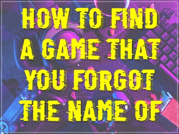 How to Find a Game That You Forgot the Name Of (Working)