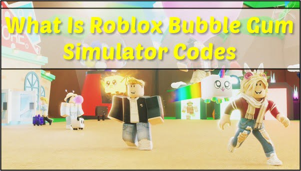 What is Roblox Bubble Gum Simulator Codes?