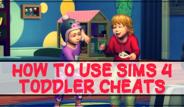 How to Use Sims 4 Toddler Cheats?
