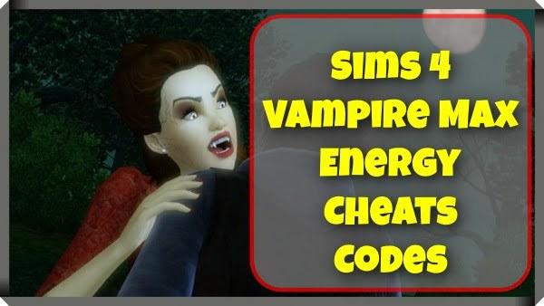 Sims 4 Vampire Max Energy Cheats Codes