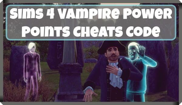 Sims 4 Vampire Power Points Cheat Code